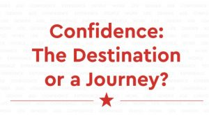 Confidence: The Destination or a Journey?